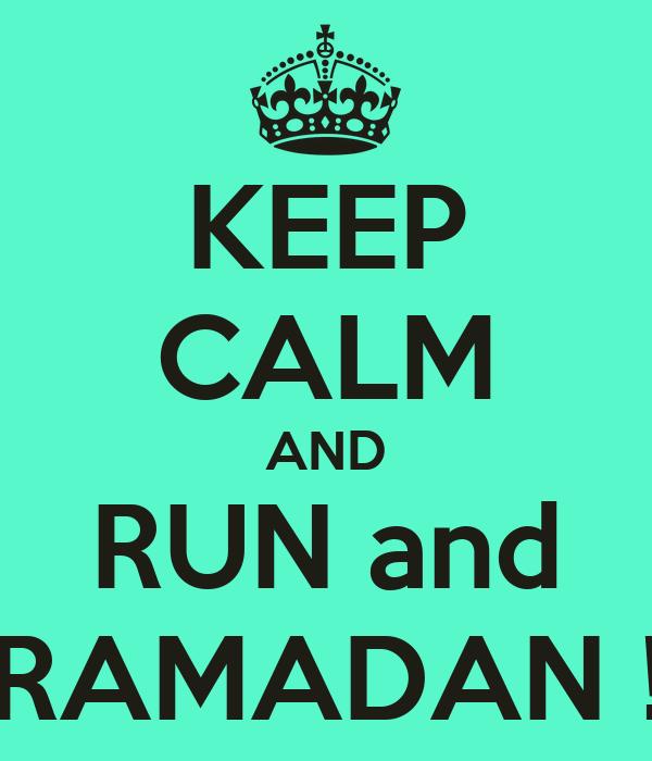 KEEP CALM AND RUN and RAMADAN !