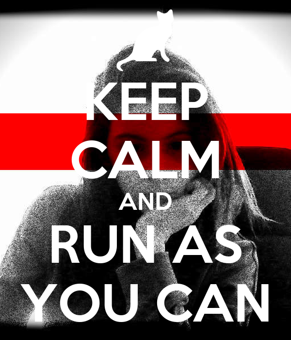 KEEP CALM AND RUN AS YOU CAN