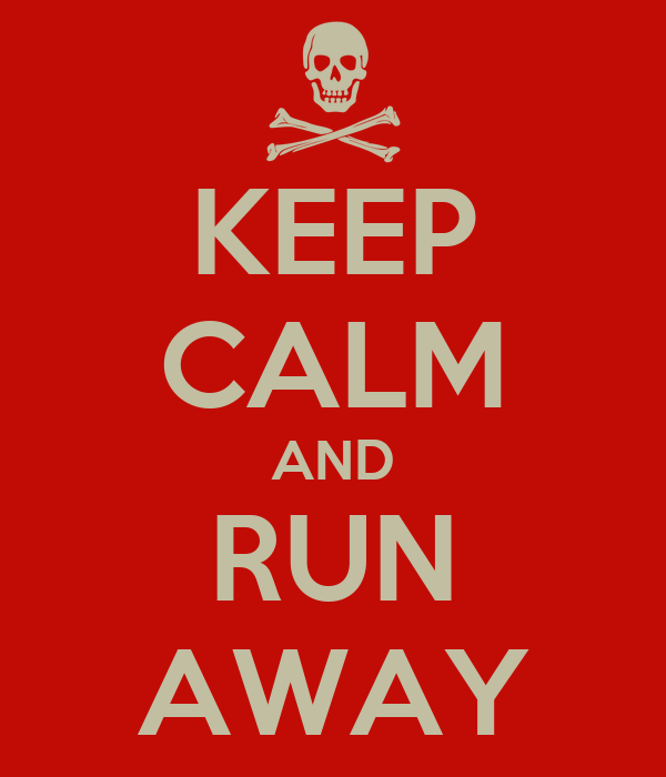KEEP CALM AND RUN AWAY