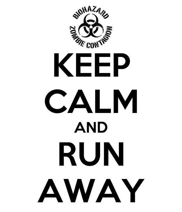 KEEP CALM AND RUN AWAY