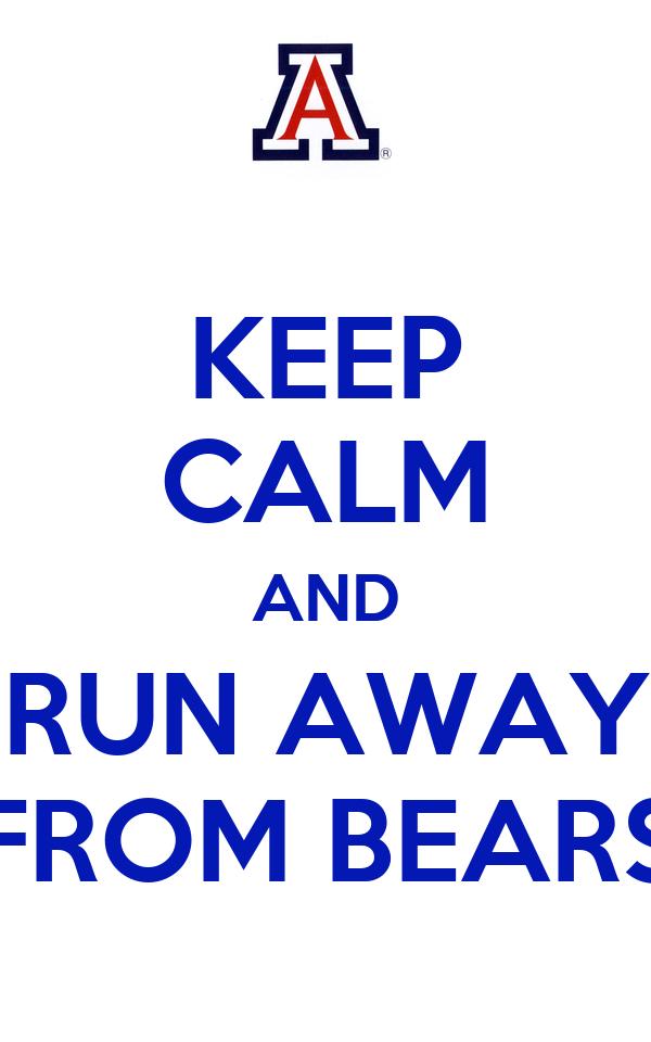 KEEP CALM AND RUN AWAY FROM BEARS
