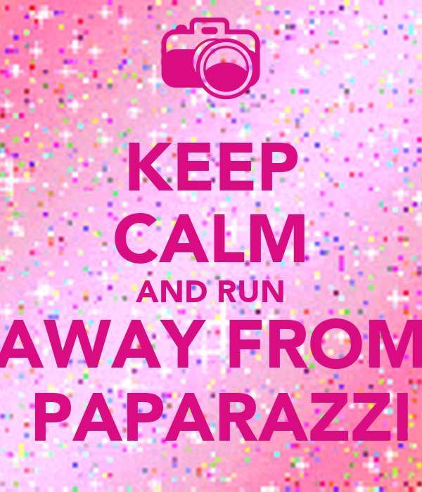 KEEP CALM AND RUN AWAY FROM  PAPARAZZI