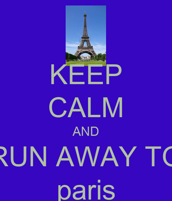KEEP CALM AND RUN AWAY TO paris
