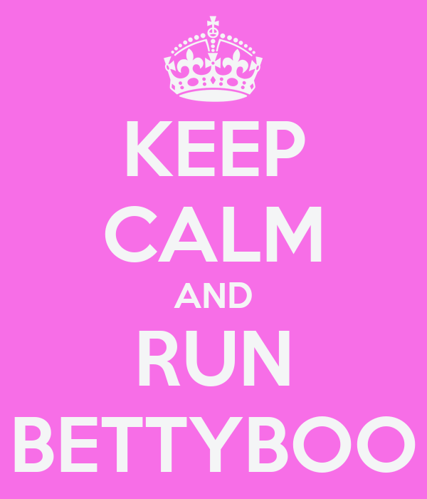 KEEP CALM AND RUN BETTYBOO