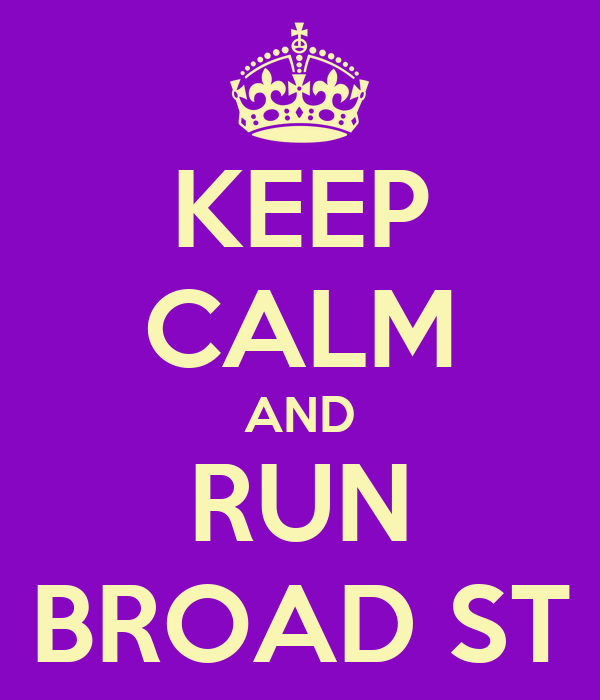 KEEP CALM AND RUN BROAD ST