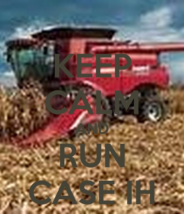 KEEP CALM AND RUN CASE IH