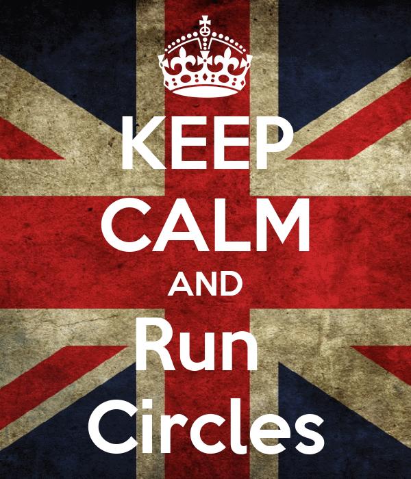 KEEP CALM AND Run  Circles