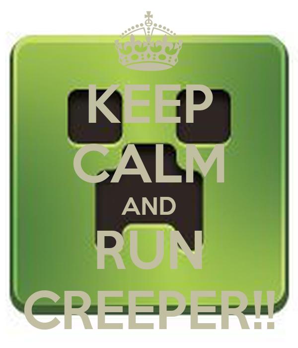 KEEP CALM AND RUN CREEPER!!