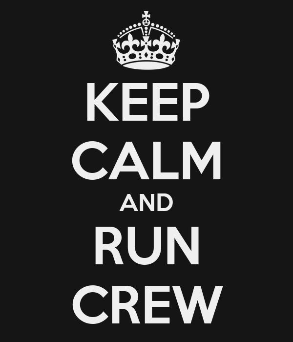 KEEP CALM AND RUN CREW