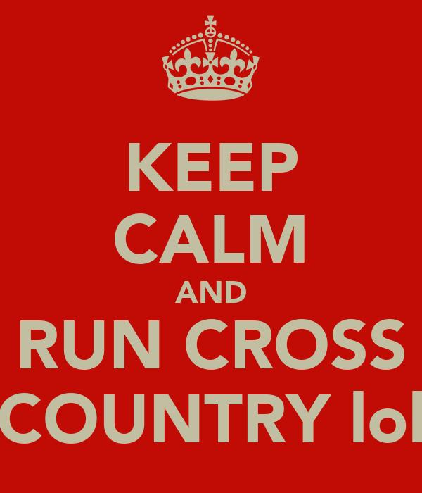 KEEP CALM AND RUN CROSS COUNTRY lol