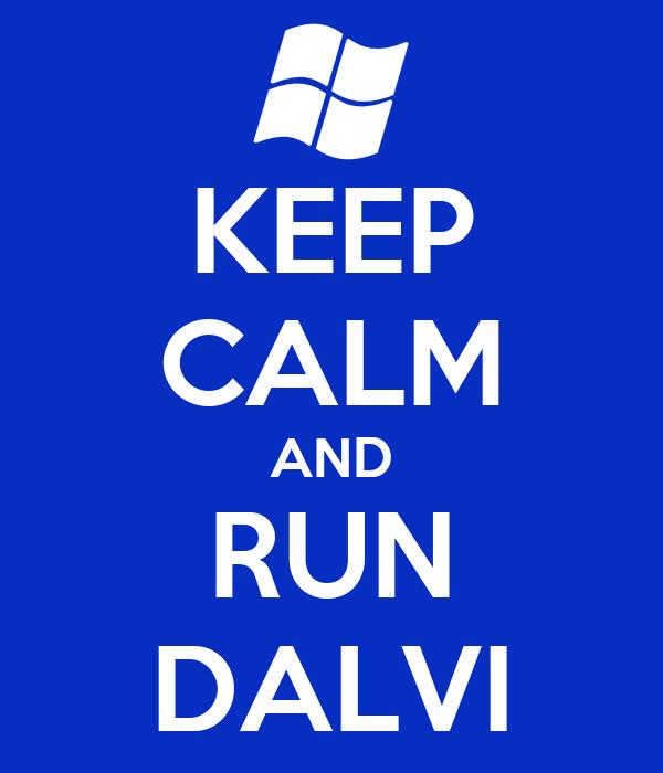 KEEP CALM AND RUN DALVI