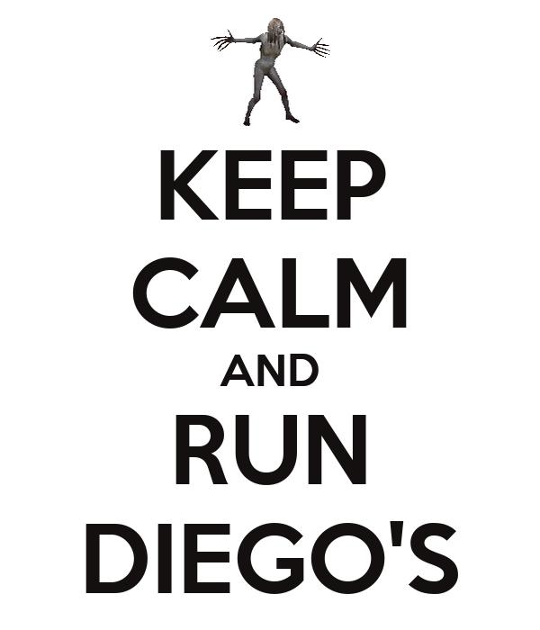 KEEP CALM AND RUN DIEGO'S
