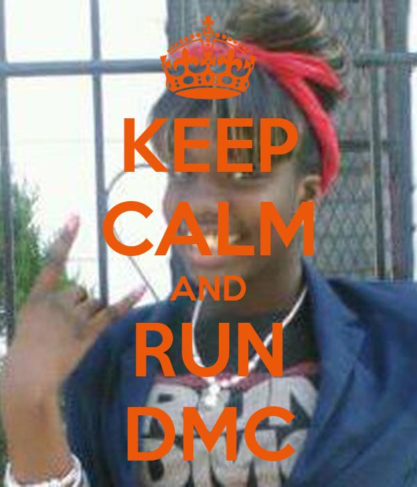 KEEP CALM AND RUN DMC