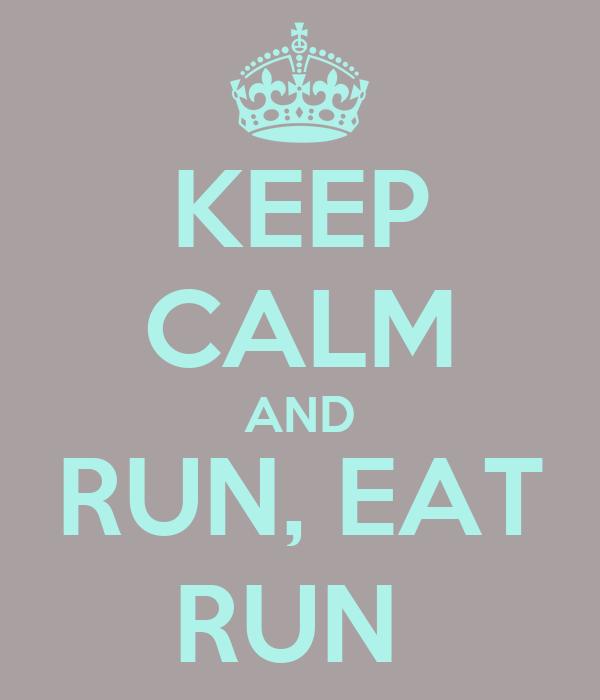 KEEP CALM AND RUN, EAT RUN