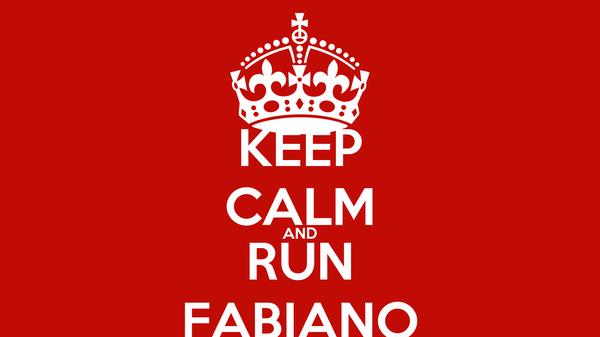 KEEP CALM AND RUN FABIANO