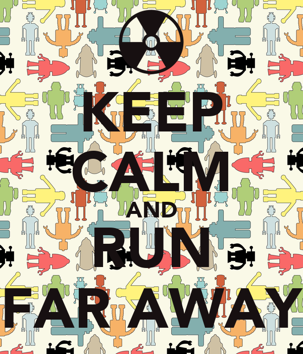 KEEP CALM AND RUN FAR AWAY