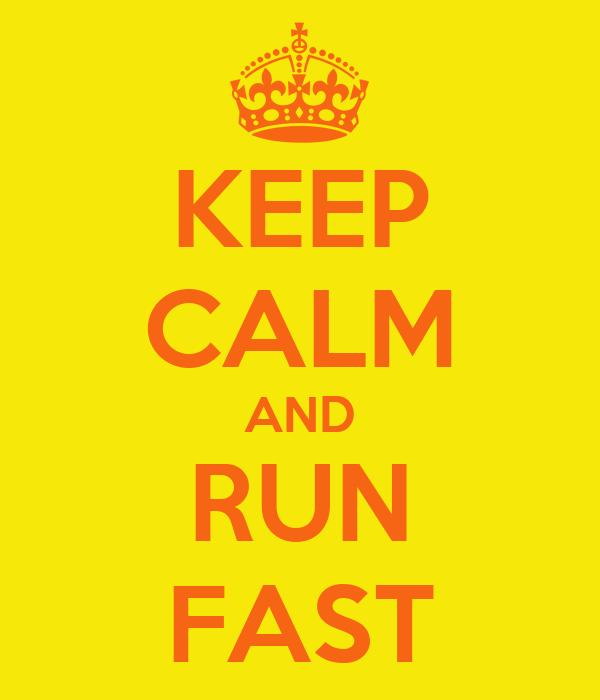 KEEP CALM AND RUN FAST