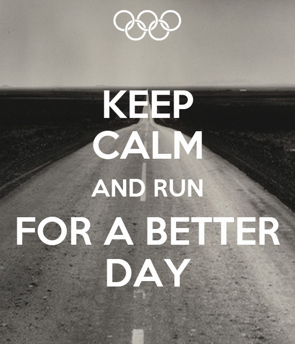 KEEP CALM AND RUN FOR A BETTER DAY