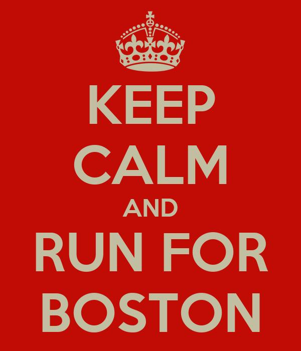 KEEP CALM AND RUN FOR BOSTON