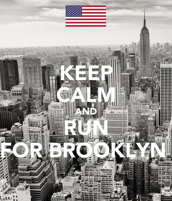 KEEP CALM AND RUN FOR BROOKLYN
