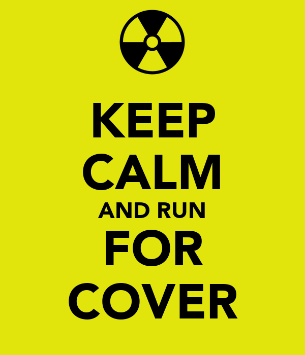 KEEP CALM AND RUN FOR COVER