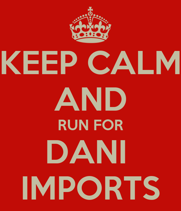KEEP CALM AND RUN FOR DANI  IMPORTS