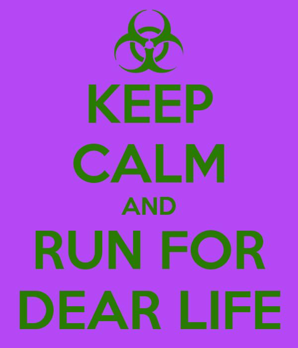KEEP CALM AND RUN FOR DEAR LIFE