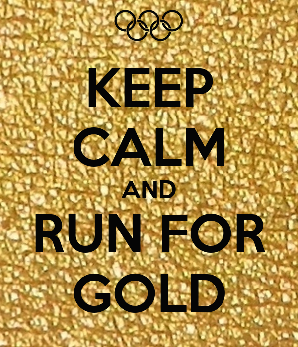 KEEP CALM AND RUN FOR GOLD