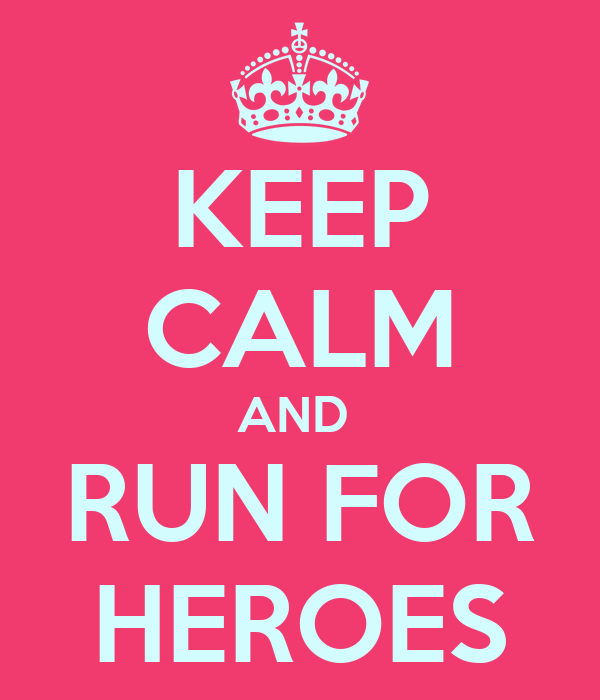 KEEP CALM AND  RUN FOR HEROES