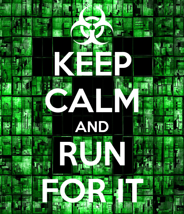 KEEP CALM AND RUN FOR IT