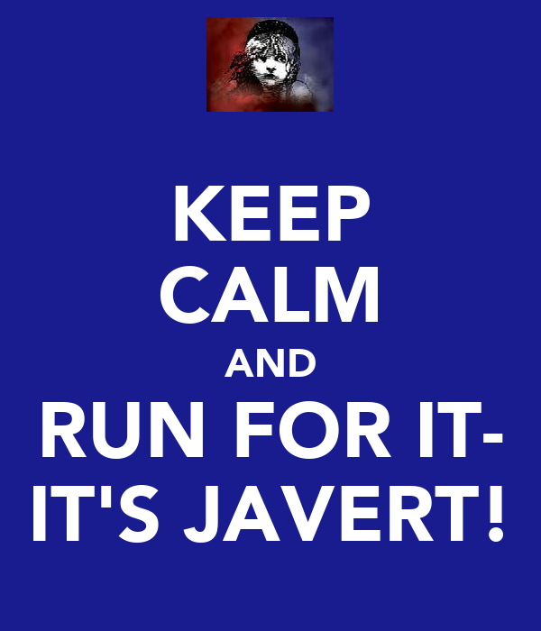 KEEP CALM AND RUN FOR IT- IT'S JAVERT!
