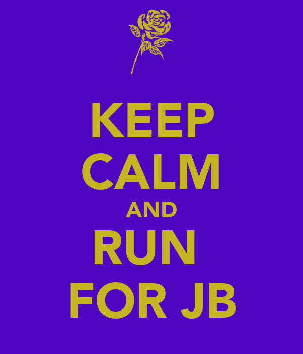 KEEP CALM AND RUN  FOR JB