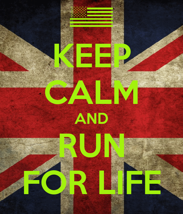 KEEP CALM AND RUN FOR LIFE