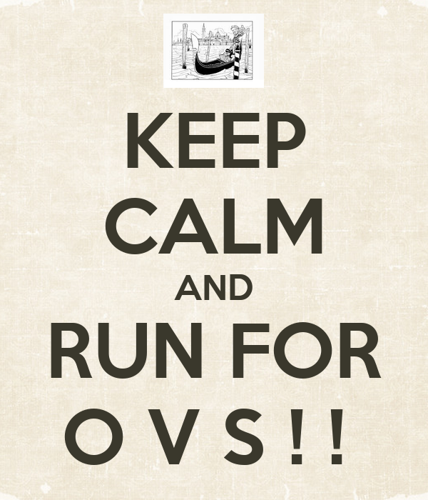 KEEP CALM AND RUN FOR O V S ! !
