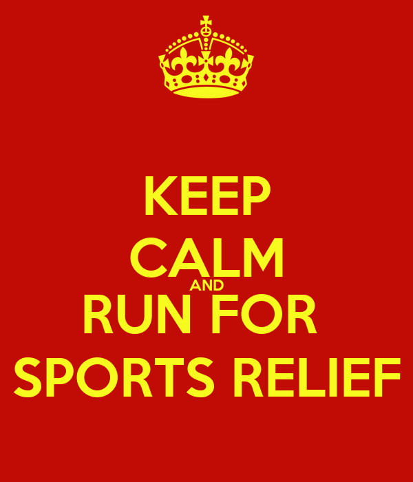 KEEP CALM AND RUN FOR  SPORTS RELIEF