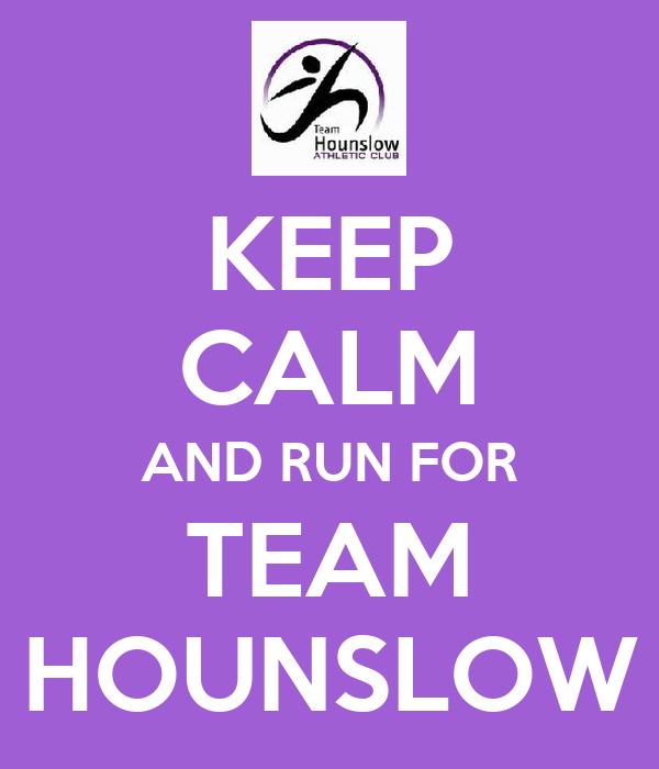 KEEP CALM AND RUN FOR TEAM HOUNSLOW