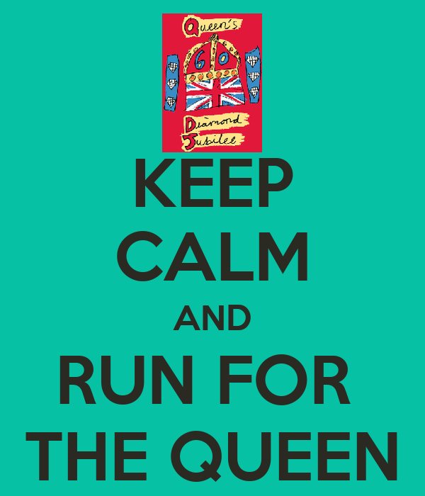 KEEP CALM AND RUN FOR  THE QUEEN