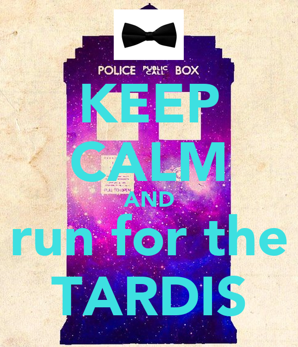KEEP CALM AND run for the TARDIS