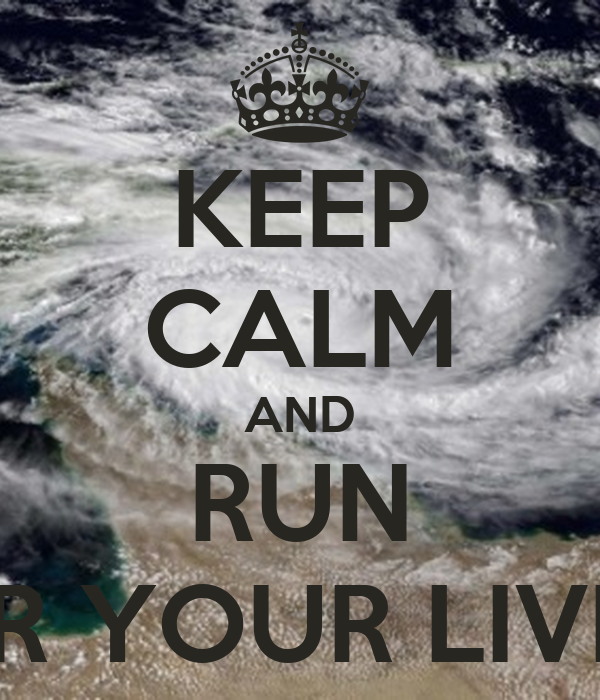 KEEP CALM AND RUN FOR YOUR LIVES!
