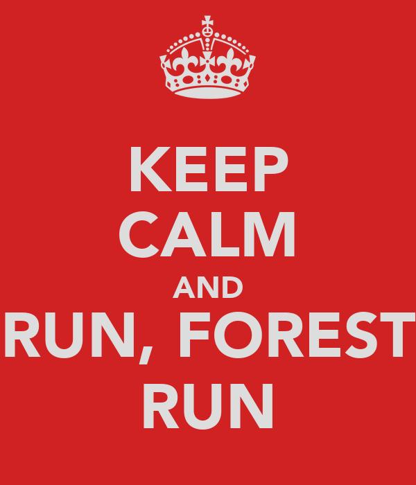 KEEP CALM AND RUN, FOREST RUN