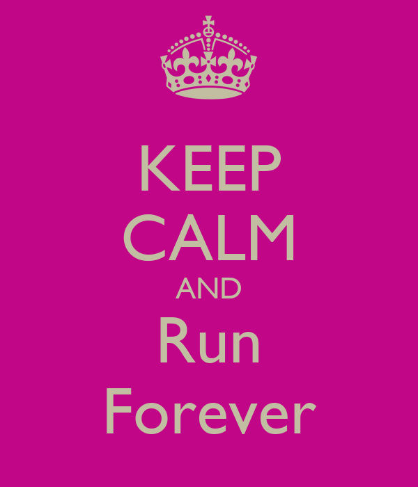 KEEP CALM AND Run Forever