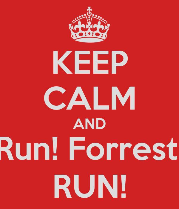 KEEP CALM AND Run! Forrest, RUN!