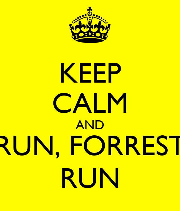 KEEP CALM AND RUN, FORREST RUN