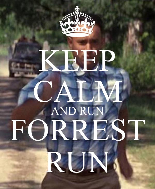 KEEP CALM AND RUN FORREST RUN