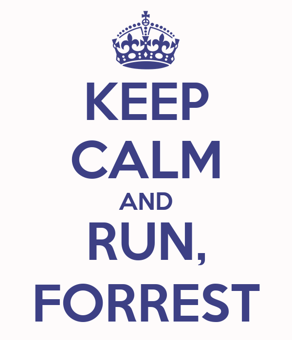 KEEP CALM AND RUN, FORREST