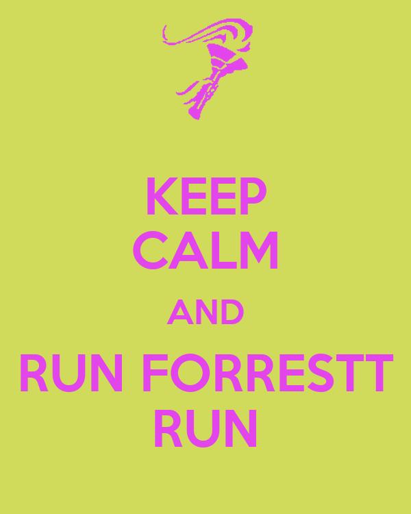 KEEP CALM AND RUN FORRESTT RUN