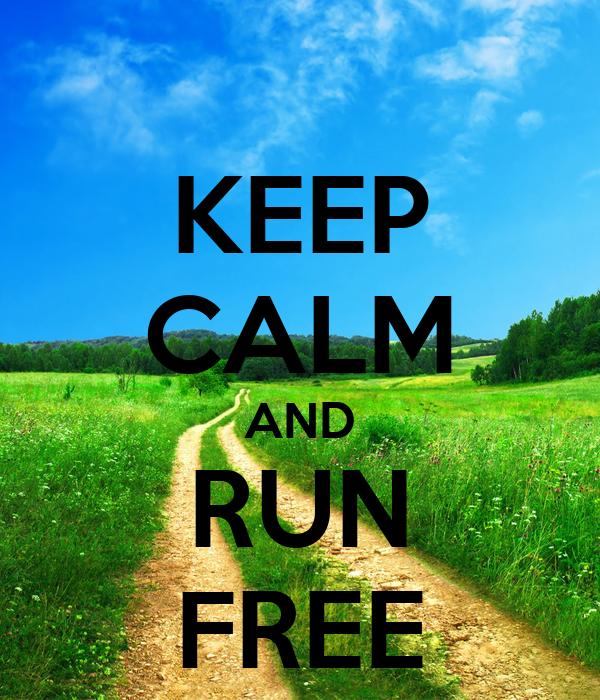 KEEP CALM AND RUN FREE