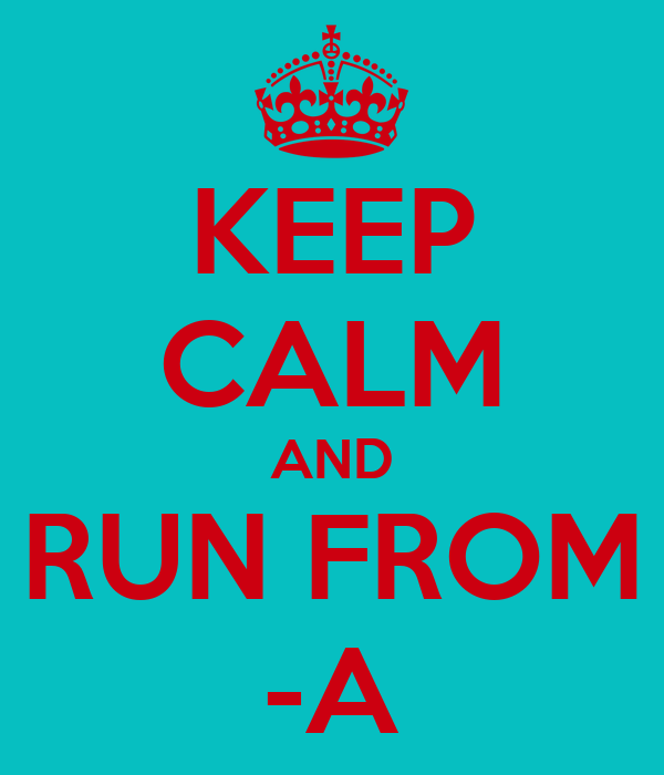 KEEP CALM AND RUN FROM -A