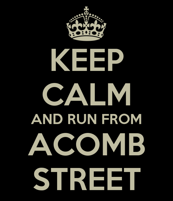 KEEP CALM AND RUN FROM ACOMB STREET