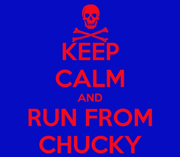 KEEP CALM AND RUN FROM CHUCKY